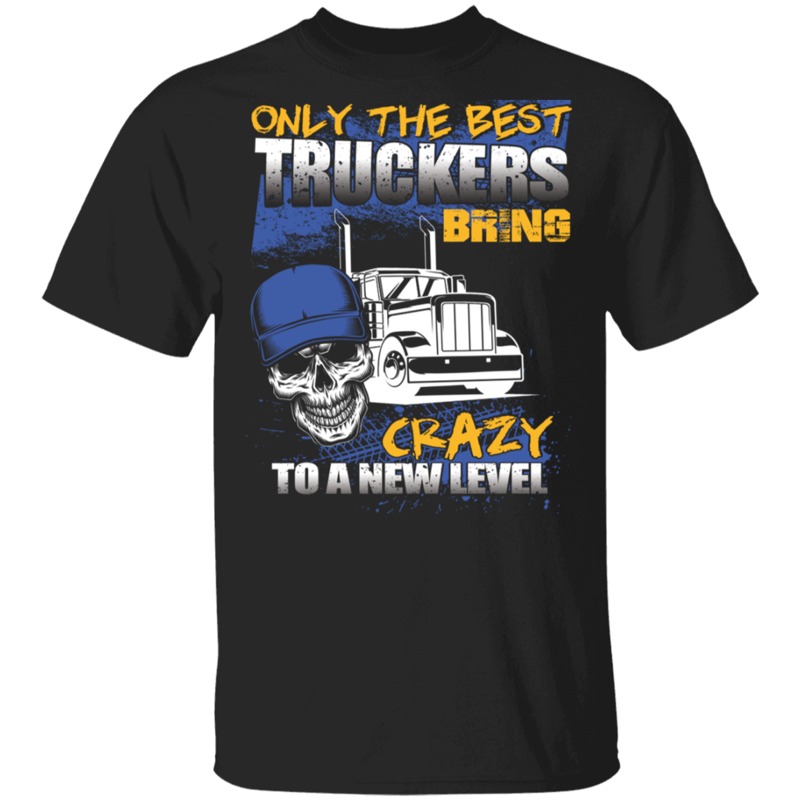 Only The Best Truckers Bring Crazy To A New Level T-Shirt Funny Skull Trucker Shirt For Men