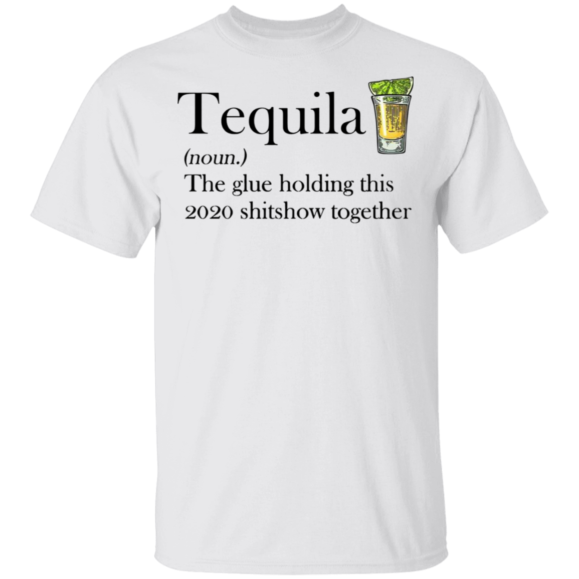 Tequila The Glue Holding This 2020 Shitshow Together T-Shirt Cool Gift For Men Tequila Lovers