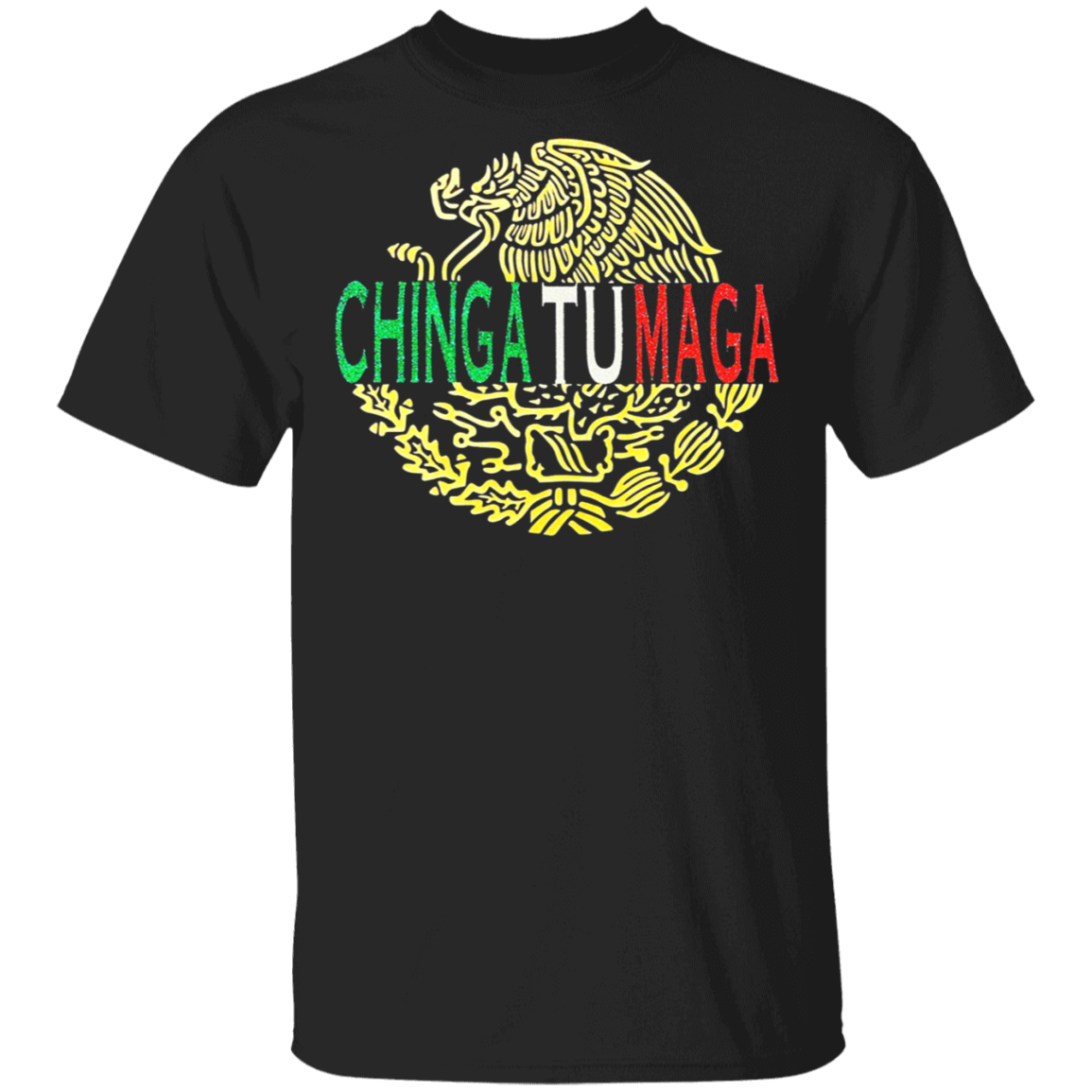 Eagle Mexican Chingatumaga Shirt Fuck Donald Trump T-Shirt Funny Political