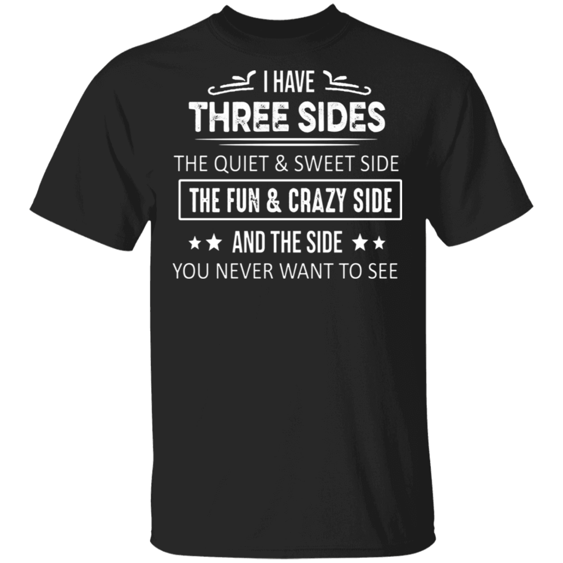 I Have Three Sides T-Shirt Funny Quotes About Life