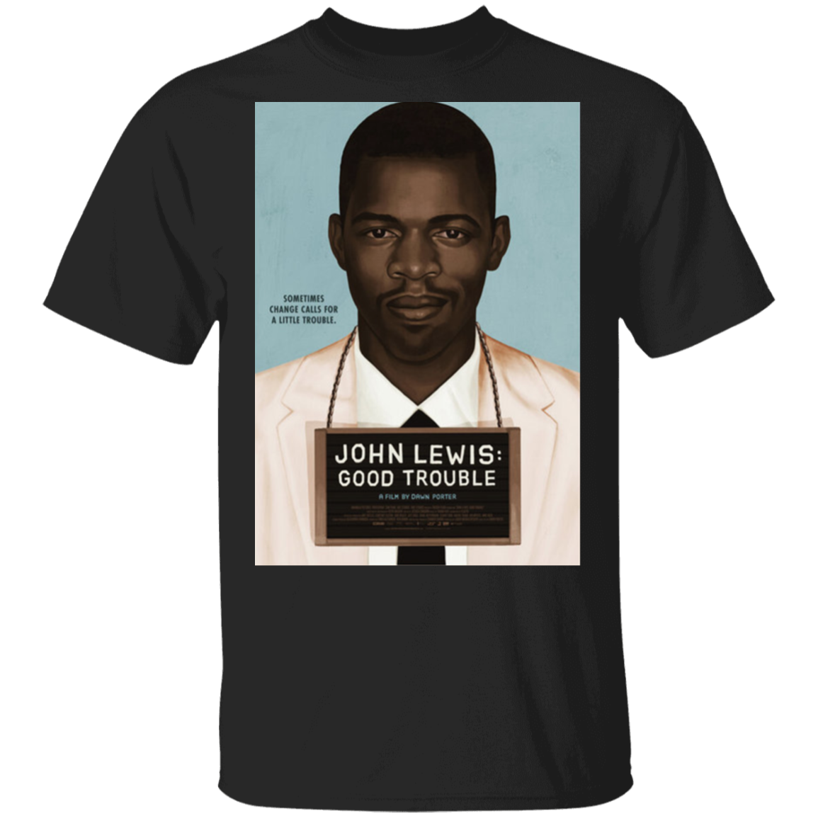 Good Trouble John Lewis T-Shirt Sometime Change Calls For A Little Trouble Shirt