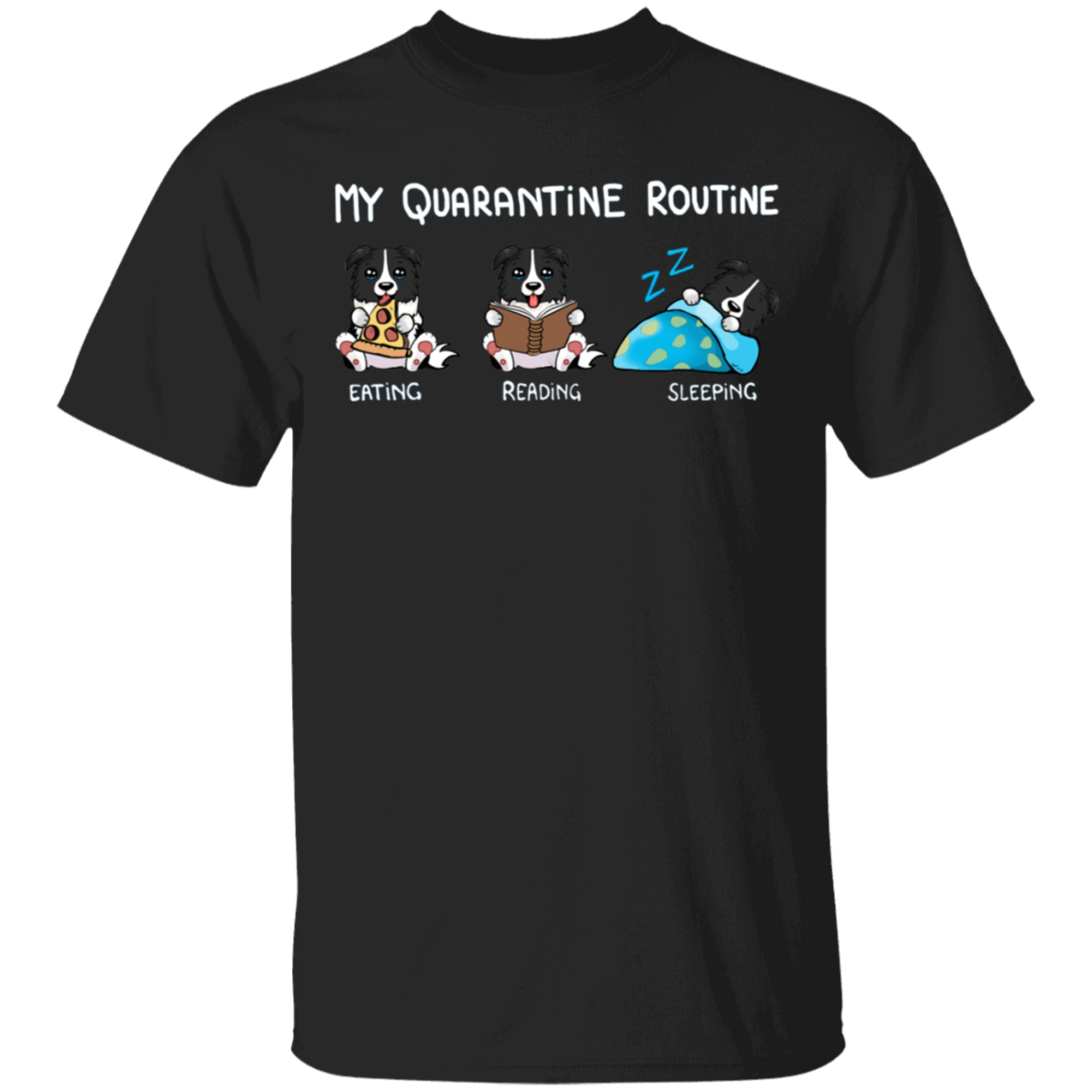 Border Collie My Quarantine Routine Eating Reading Sleeping Shirt Birthday Present For Sister