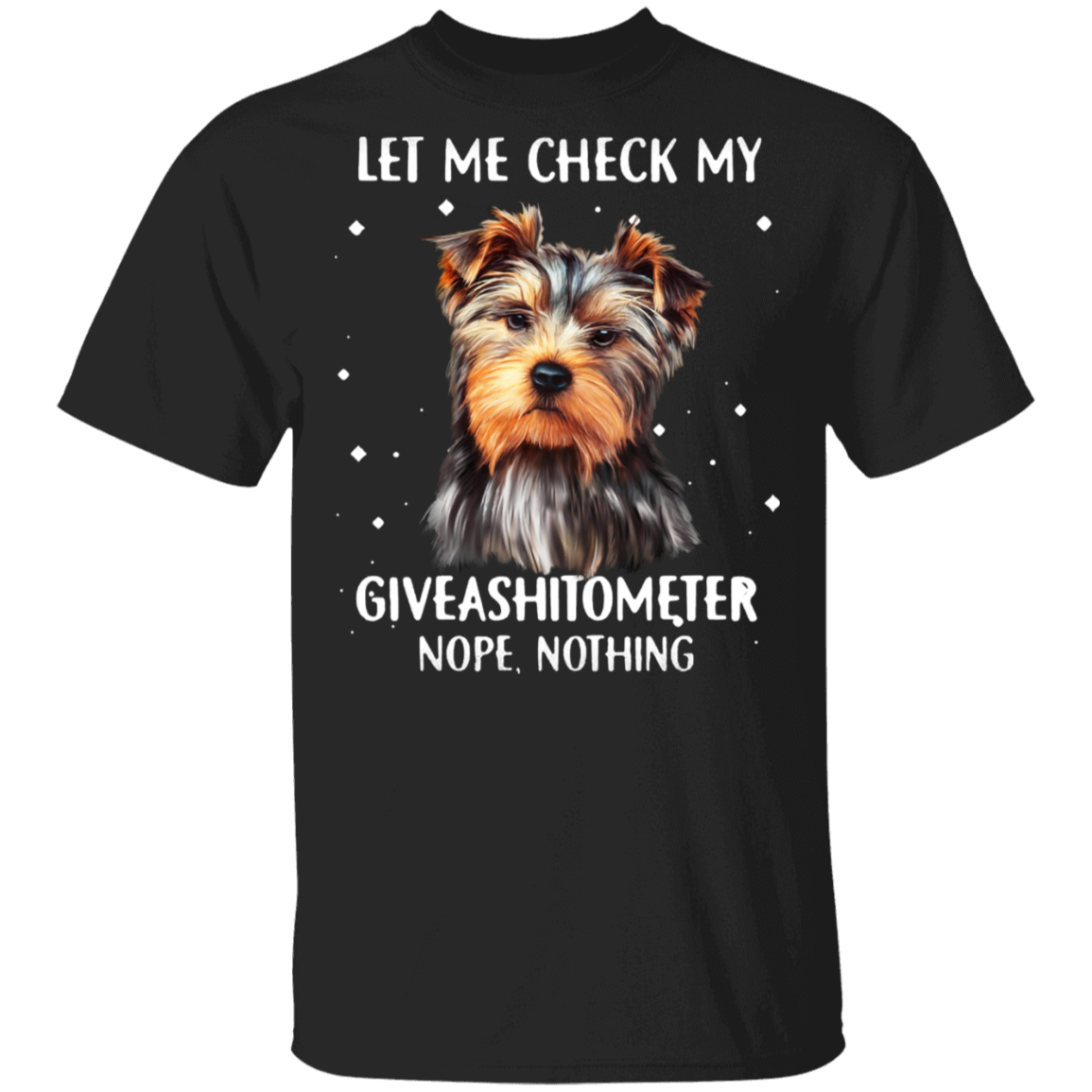 Yorkies Let Me Check My Giveashitometter Nope Nothing T-Shirt Funny Dog Gift