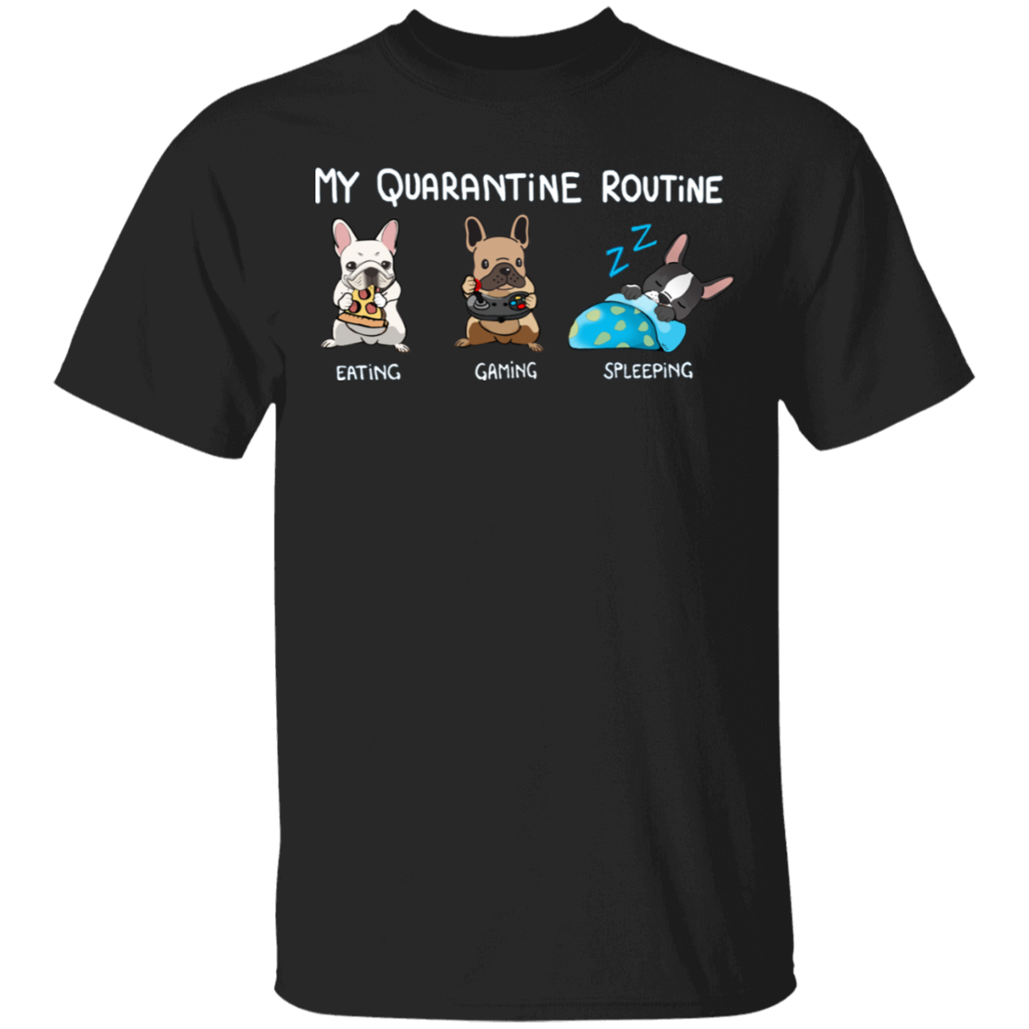 Frenchie My Quarantine Routine Eating Gaming Sleeping Shirts Birthday Gift For Sister
