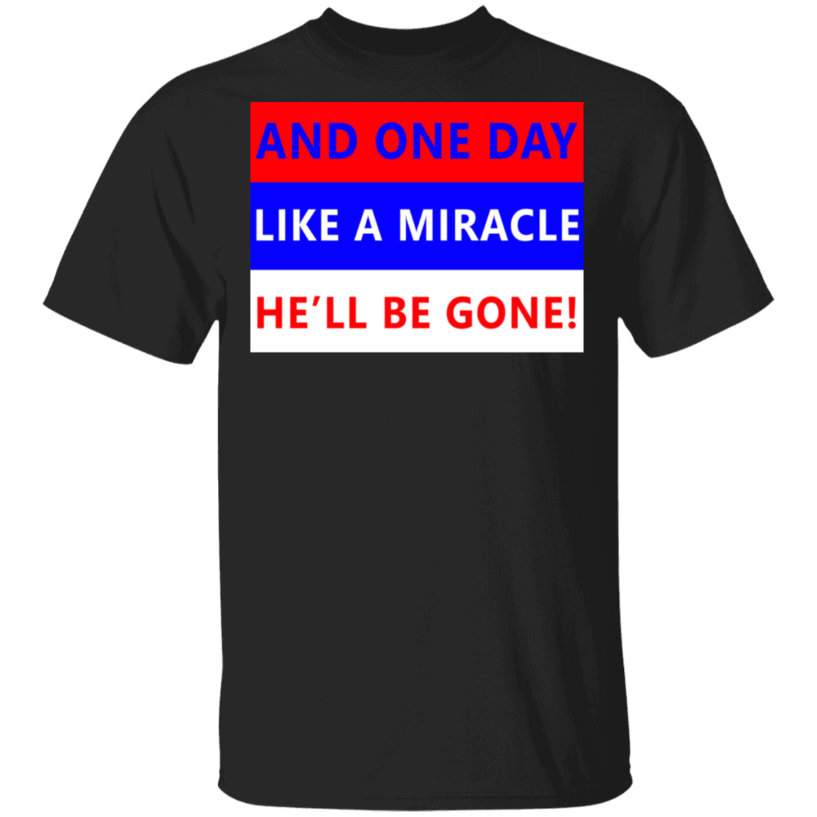 One Day Like A Miracle He'll Be Gone T Shirt Byedon 2020 Anti Trump Shirt