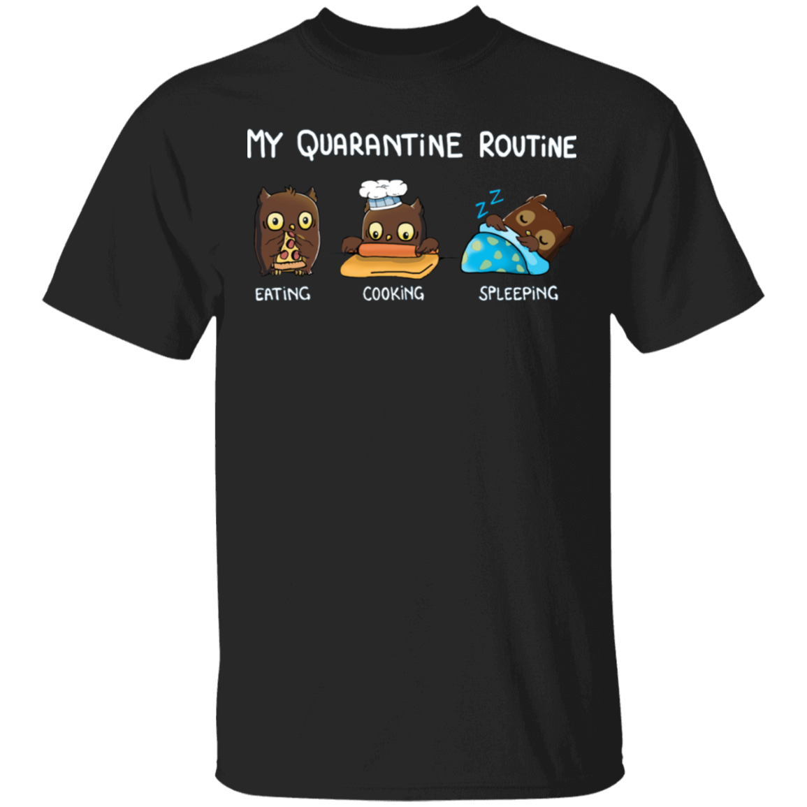 Owl My Quarantine Routine Eating Cooking Sleeping - Cute Shirt Sayings Gift For Dog Lover