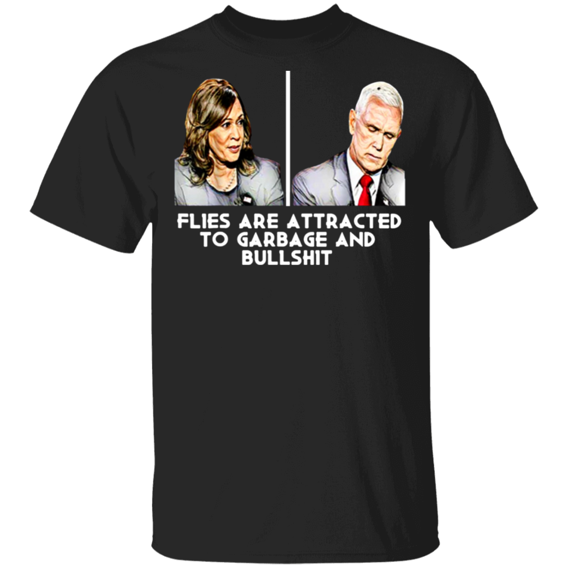 Pence Fly T-Shirt Flies Are Attracted To Garbage And Bullshit Shirt Vice President Debate