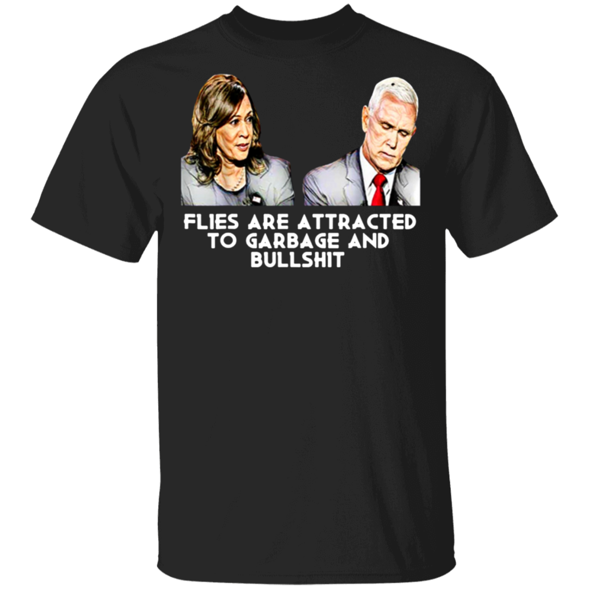 Pence Fly Shirt Flies Are Attracted To Garbage And Bullshit T-Shirt For Biden Harris Voters