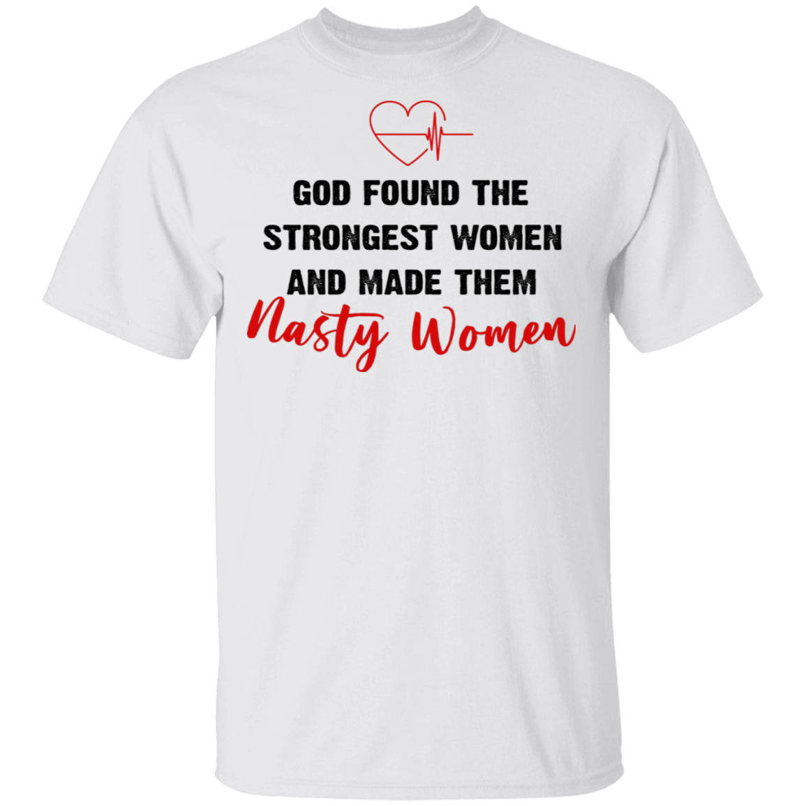 God Found The Strongest Women And Made Them Nasty Women T-Shirt Vote Biden.Harris For President