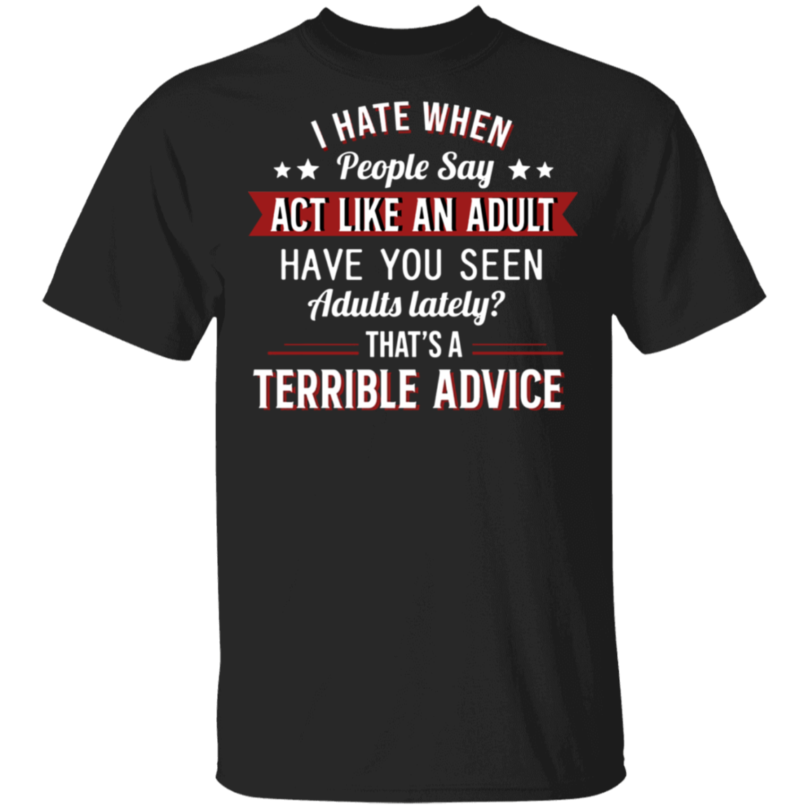 I Hate When People Say Act Like An Adult Shirt Wise Men Saying