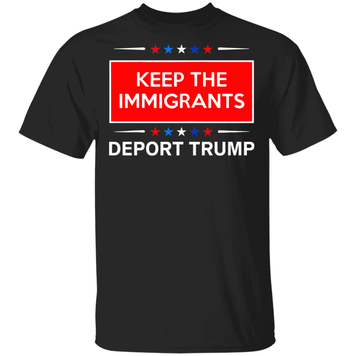 Keep The Immigrants Deport Trump Shirt Anti Trump Republicans Convention Anti Racism T-Shirt