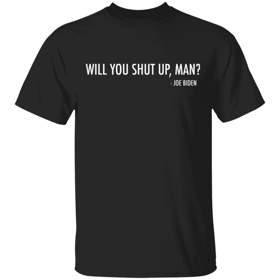 Joe Biden Will You Shut Up Man Shirt Vote Biden 2020 Election T-Shirt