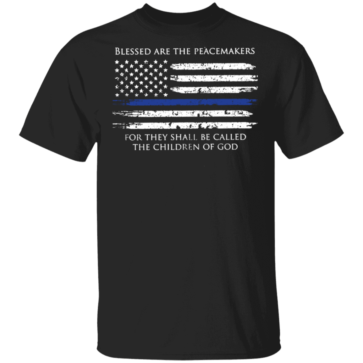 Blessed Are The Peacemakers Thin Blue Line Flag T-Shirt Patriotic Honor Our Law Enforcement