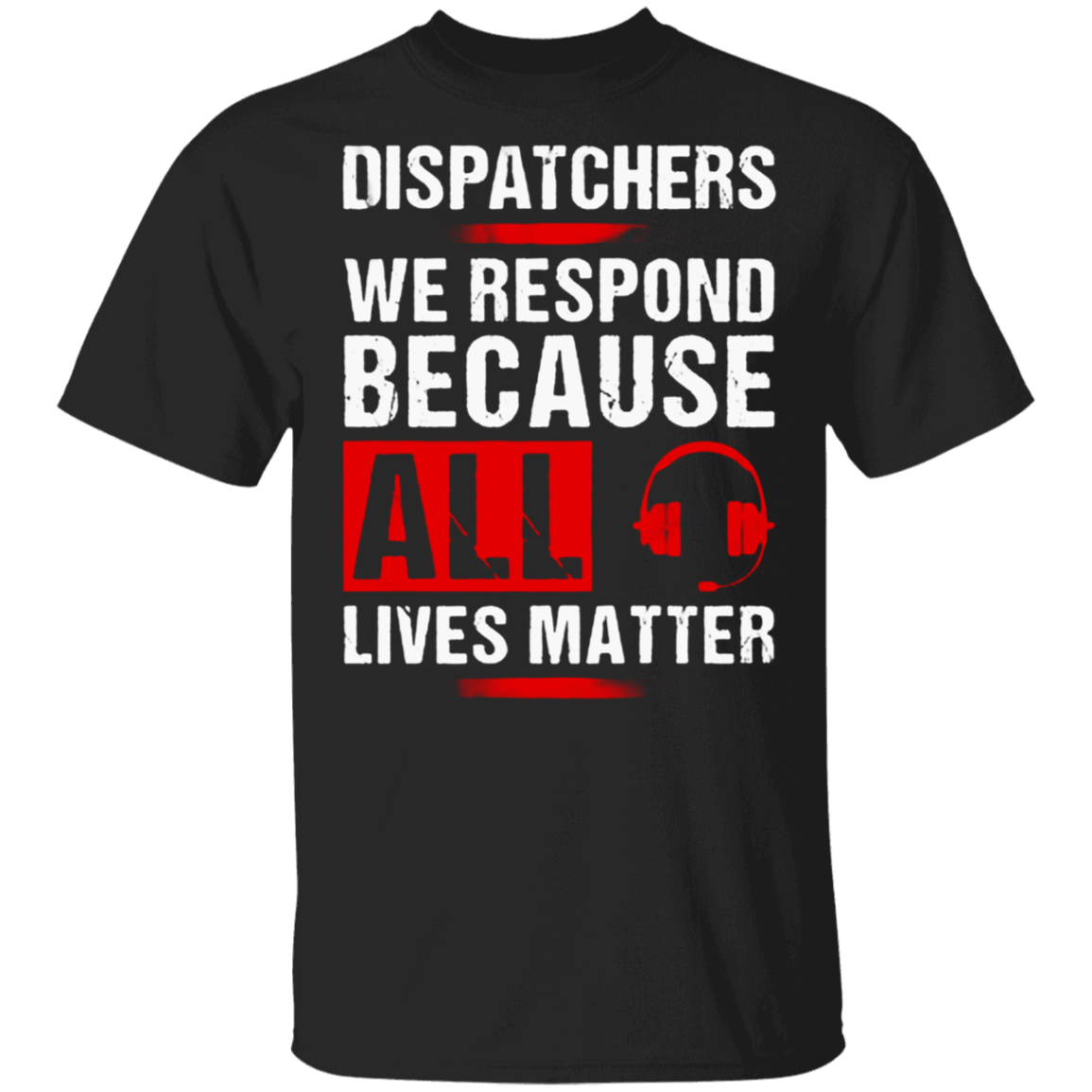 Dispatchers We Respond Because All Lives Matter T-Shirt No Justice No Peace Shirt