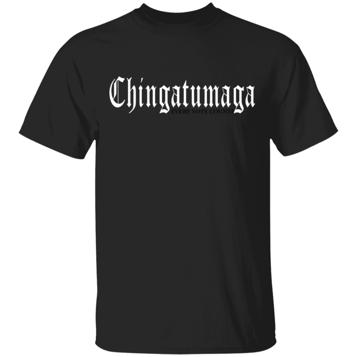 Chingatumaga T-Shirt Every Vote Counts Quotes Funny Political Costumes For Voting Anti Trump