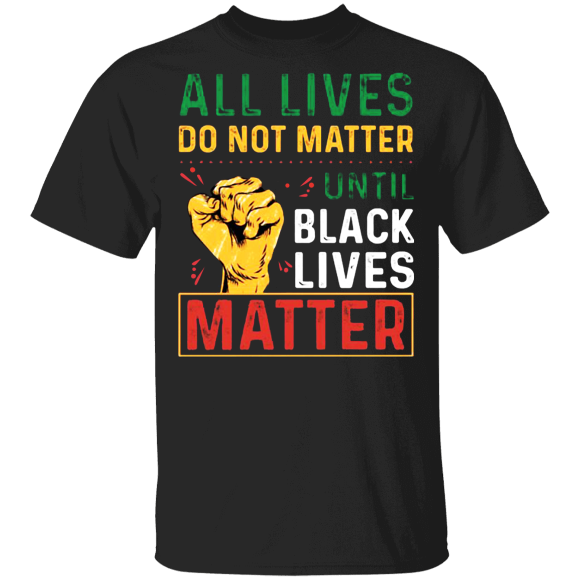 All Lives Can't Matter Until Black Lives Matter Shirt T-Shirt Quotes
