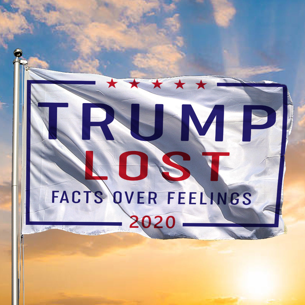 Trump Lost Flag Trump Lost Facts Over Feelings 2020 Anti Trump Yard Flag Decor