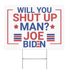 Will You Shut Up Man Yard Sign Vote For Biden Harris 2020 Front Yard Decor Anti Trump Sign