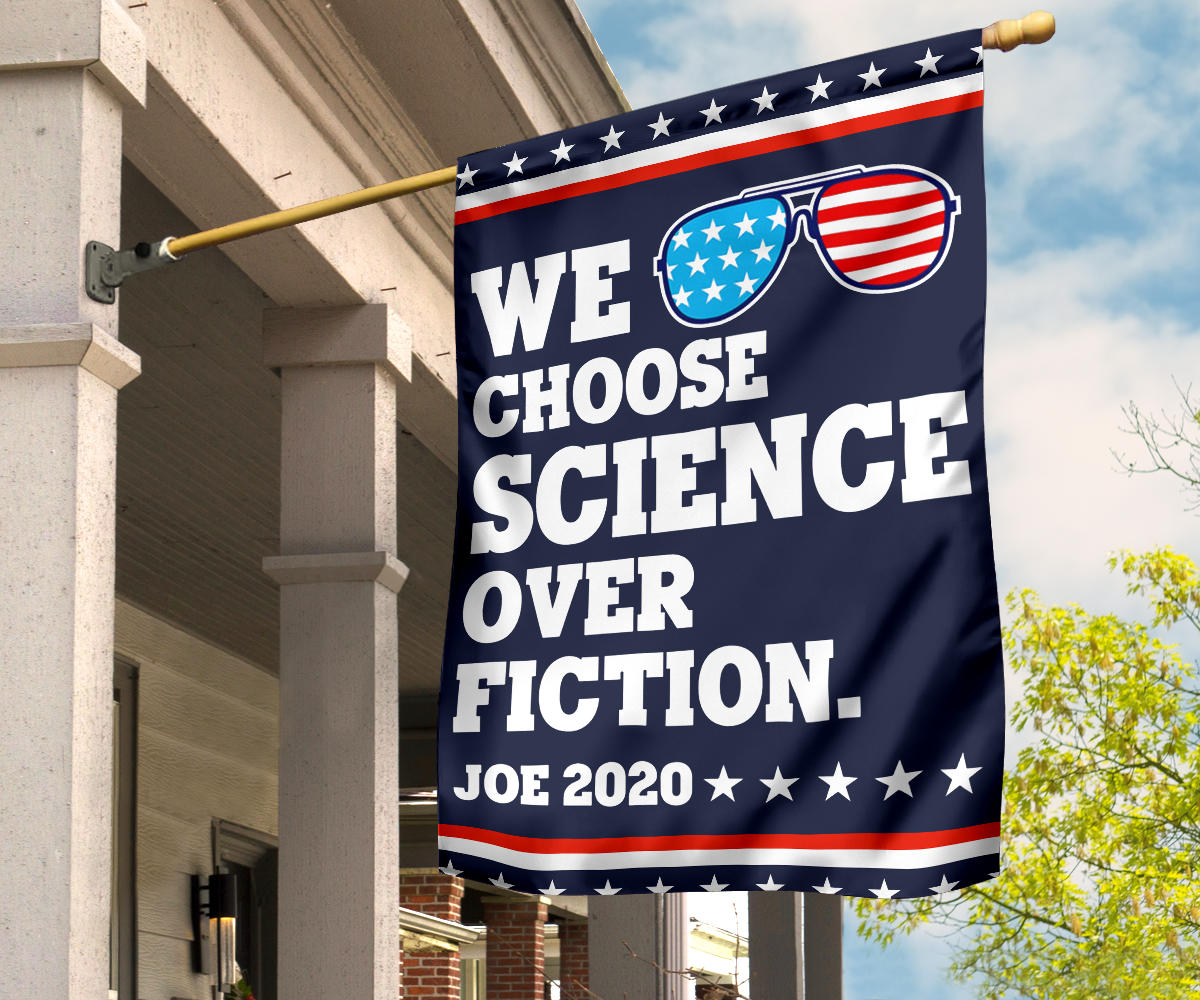 We Choose Science Over Fiction Joe 2020 Flag Anti Trump Campaign Ad Biden For President Flag