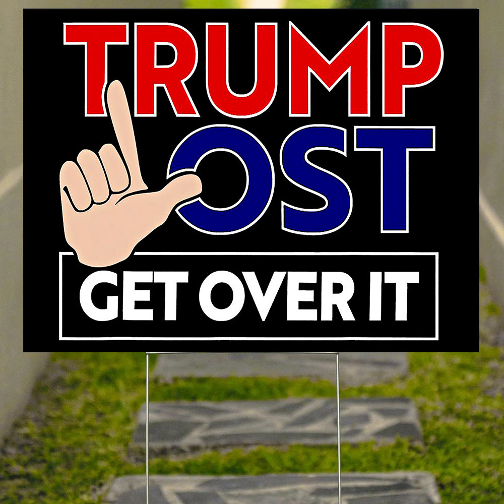 Trump Lost Yard Sign Trump Lost Get Over It Anti Trump Chingatumaga Law Sign