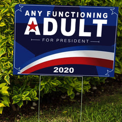 Any Functioning Adult For President 2020 Yard Sign  Presidential Campaign Liberal Political Sign