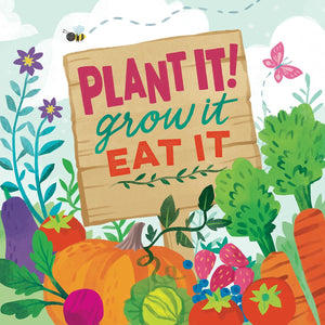 Plant It! Grow It Eat It