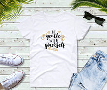 Load image into Gallery viewer, Be Gentle With Yourself Shirt, Inspirational T-Shirt
