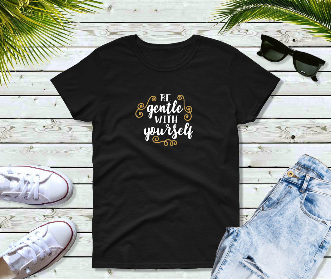 Be Gentle With Yourself Shirt, Inspirational T-Shirt