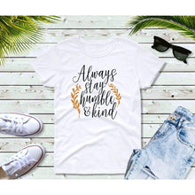 Load image into Gallery viewer, Always Stay Humble and Kind T-Shirt, Inspirational Shirts