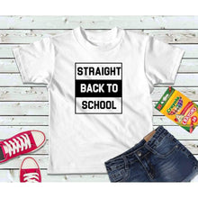 Load image into Gallery viewer, Back to School, Straight Back to School Shirt, Kids Shirt
