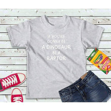 Load image into Gallery viewer, Be a Dinosaur Be a Raptor, Boys or Girls Shirt, Kids Shirt