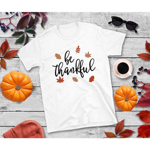 Be Thankful Shirt, Thanksgiving Shirt, Funny Thanksgiving T-Shirt