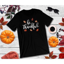 Load image into Gallery viewer, Be Thankful Shirt, Thanksgiving Shirt, Funny Thanksgiving T-Shirt
