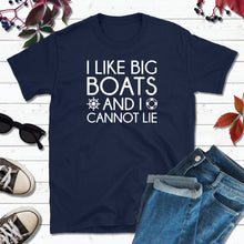 Load image into Gallery viewer, Boating Shirt, Boat T-Shirt, I Like Big Boats, and I Cannot Lie