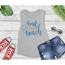 Load image into Gallery viewer, But First Beach Beach Tank or T-Shirt Beach Wear Vacation