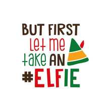 Load image into Gallery viewer, But First Let Me Take an Elfie, Christmas Shirt, Holiday T-Shirt