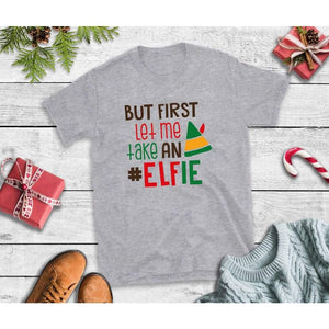 But First Let Me Take an Elfie, Christmas Shirt, Holiday T-Shirt