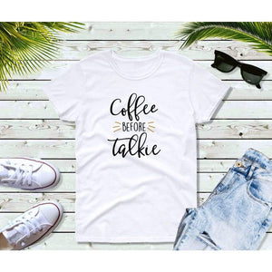 Coffee Before Talkie Shirt, Funny T-Shirt, Funny Sayings Shirt