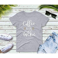 Load image into Gallery viewer, Coffee Before Talkie Shirt, Funny T-Shirt, Funny Sayings Shirt
