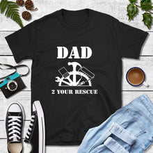 Load image into Gallery viewer, Dad T-Shirts, Gift for Dad, Dad 2 Your Rescue Shirt