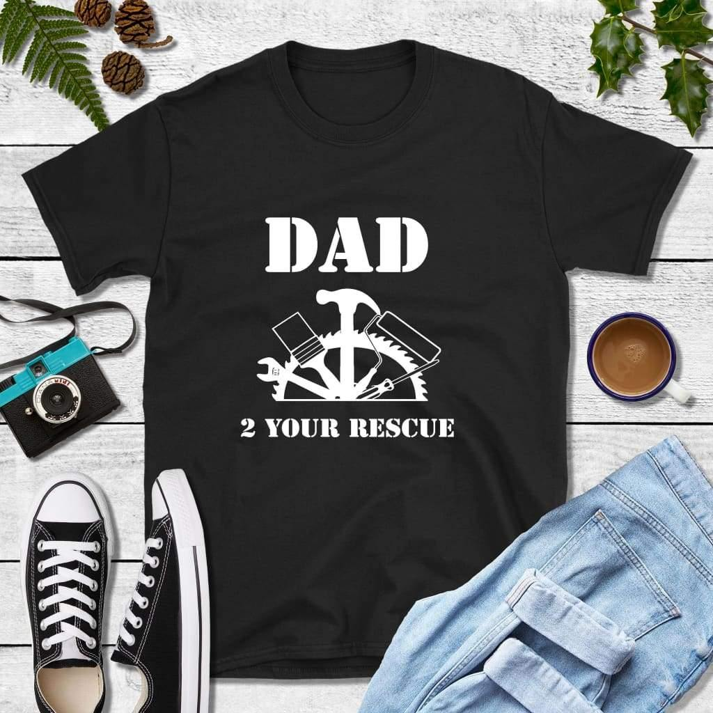 Dad T-Shirts, Gift for Dad, Dad 2 Your Rescue Shirt