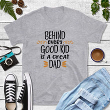 Load image into Gallery viewer, Dad T-Shirts, New Dad Shirt, Behind Every Good Kid Is a Great Dad