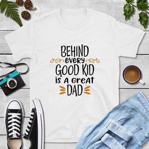 Dad T-Shirts, New Dad Shirt, Behind Every Good Kid Is a Great Dad