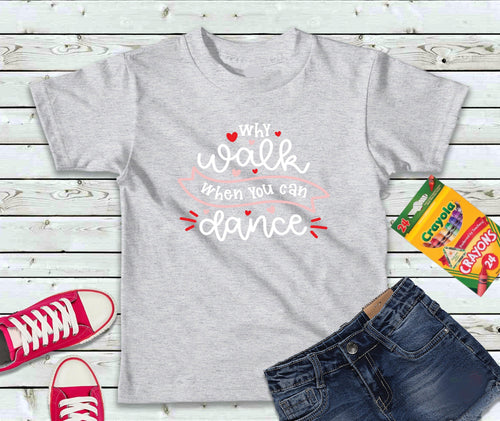 Why Walk When You Can Dance, Girls Shirt, Kids Shirt - Lake Erie Goods