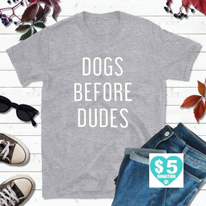 Dog Lover T-Shirt, Dogs Before Dudes Shirt
