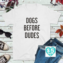 Load image into Gallery viewer, Dog Lover T-Shirt, Dogs Before Dudes Shirt