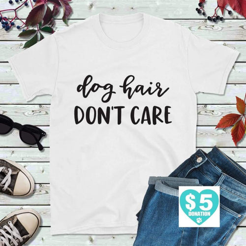 Dog Lover T-Shirt, Dog Hair Don't Care Shirt