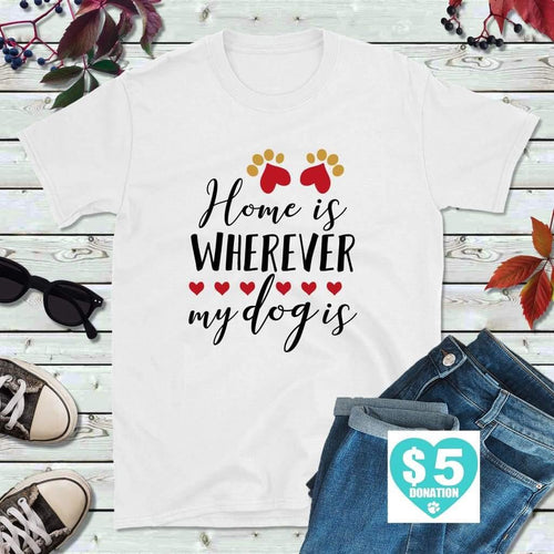 Dog Lover T-Shirt, Home Wherever My Dog Is Shirt