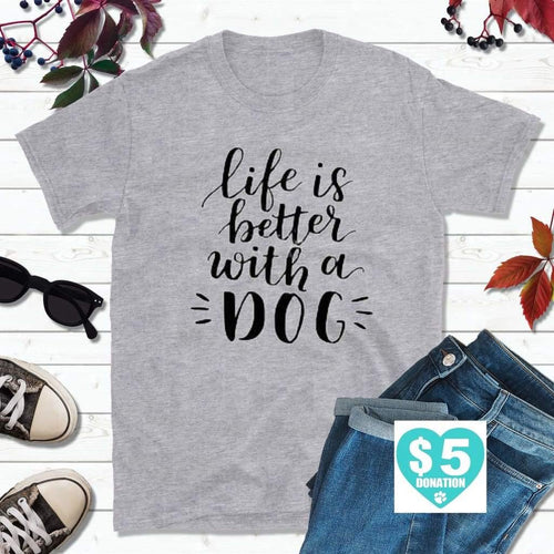 Dog Lover T-Shirt, Life Better With a Dog Shirt