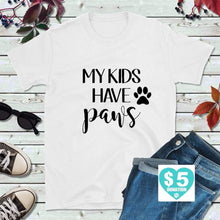 Load image into Gallery viewer, Dog Lover T-Shirt My Kids Have Paws